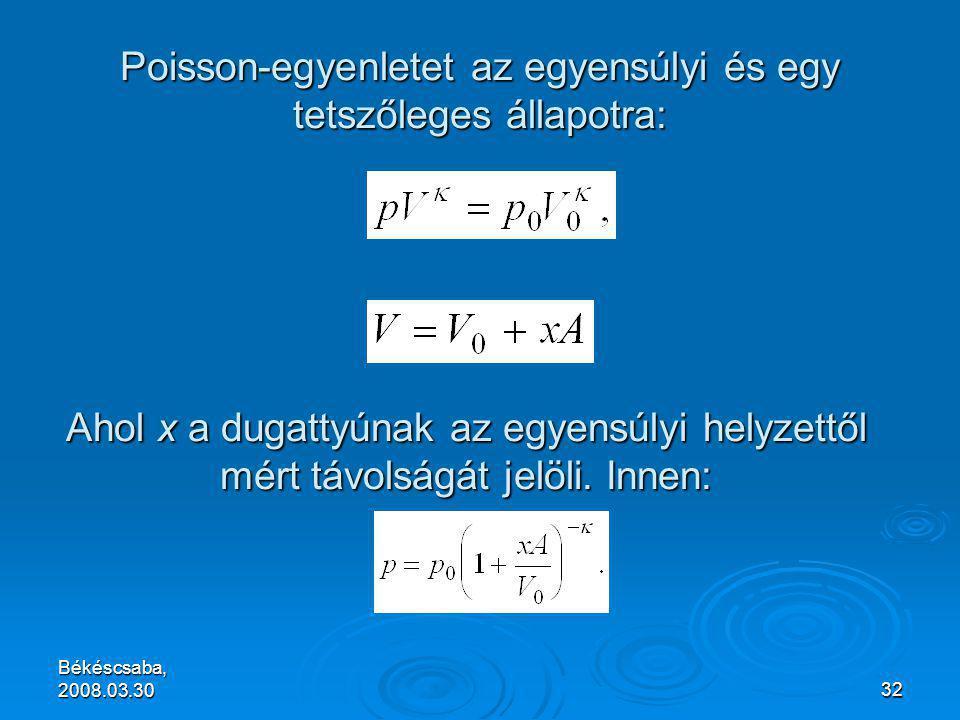 Békéscsaba, 2008.03.3032 Poisson-egyenletet az egyensúlyi és egy tetszőleges állapotra: Ahol x a dugattyúnak az egyensúlyi helyzettől mért távolságát jelöli.