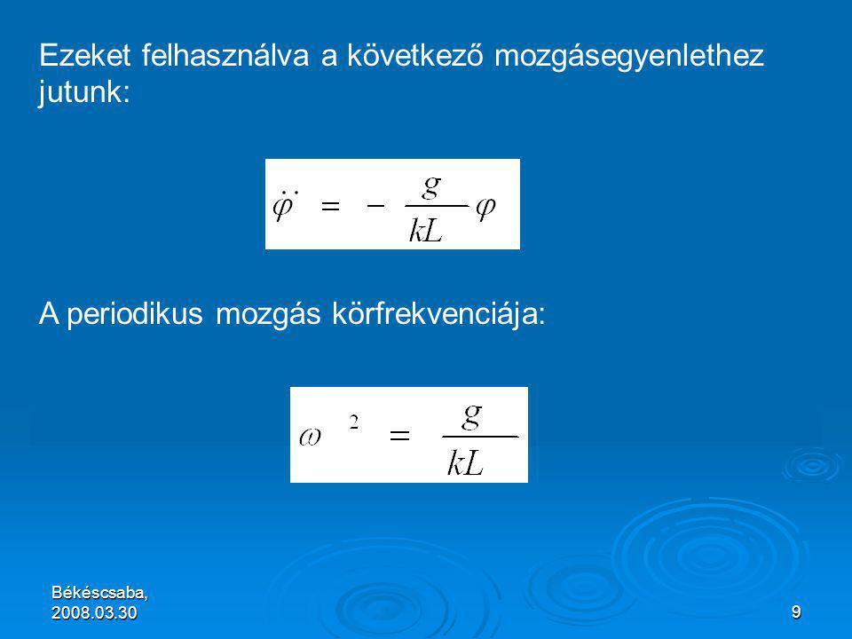 Békéscsaba, 2008.03.309 Ezeket felhasználva a következő mozgásegyenlethez jutunk: A periodikus mozgás körfrekvenciája:
