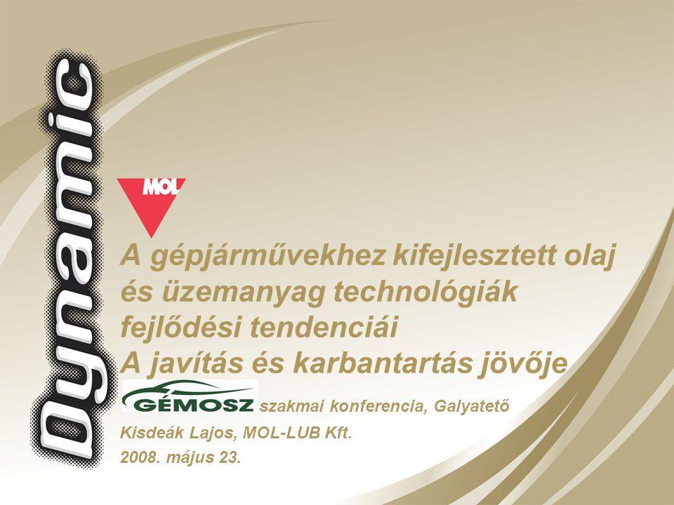 A gépjárművekhez kifejlesztett olaj és üzemanyag technológiák fejlődési tendenciái A javítás és karbantartás jövője Kisdeák Lajos, MOL-LUB Kft. 2008.
