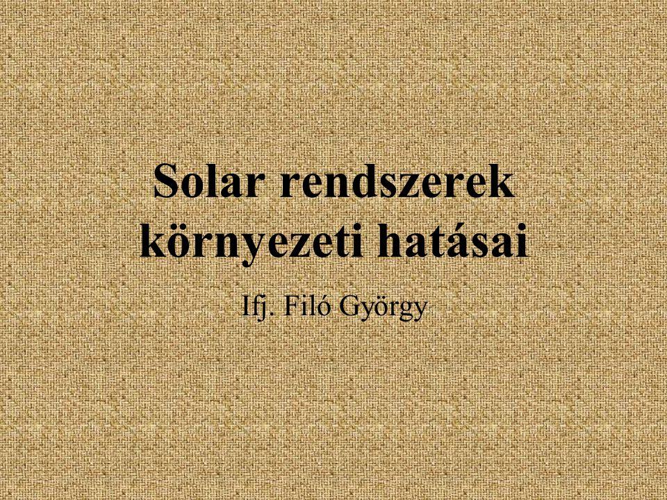 Solar rendszerek környezeti hatásai Ifj. Filó György