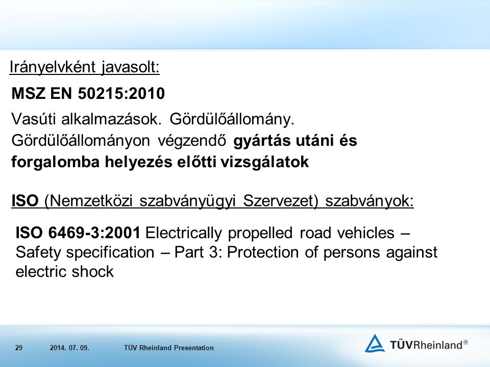 292014. 07. 09.TÜV Rheinland Presentation ISO 6469-3:2001 Electrically propelled road vehicles – Safety specification – Part 3: Protection of persons