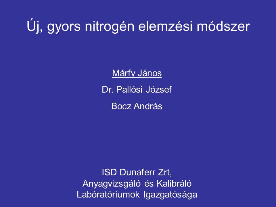 Új, gyors nitrogén elemzési módszer Márfy János Dr. Pallósi József Bocz András ISD Dunaferr Zrt, Anyagvizsgáló és Kalibráló Labóratóriumok Igazgatóság