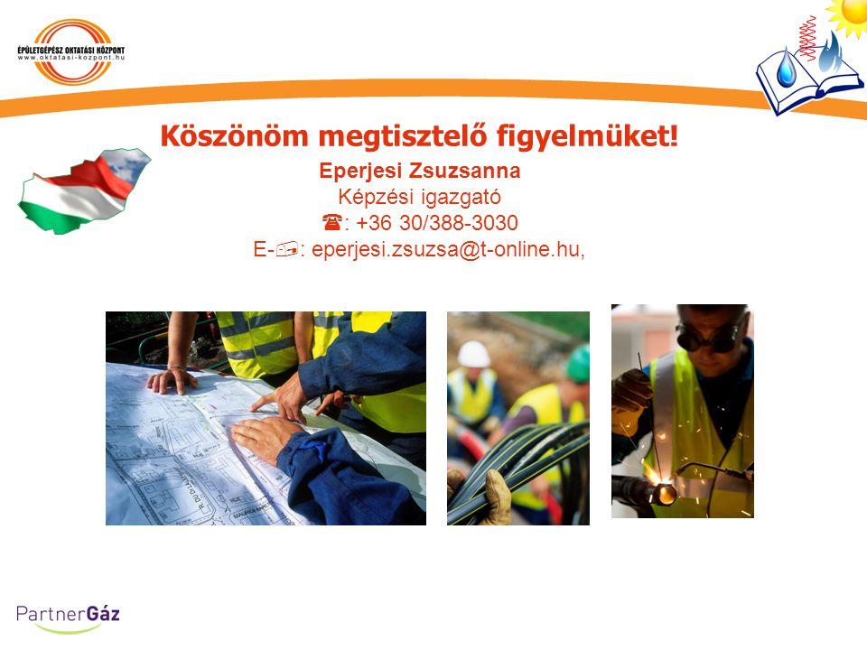 Köszönöm megtisztelő figyelmüket! Eperjesi Zsuzsanna Képzési igazgató  : +36 30/388-3030 E-  : eperjesi.zsuzsa@t-online.hu,