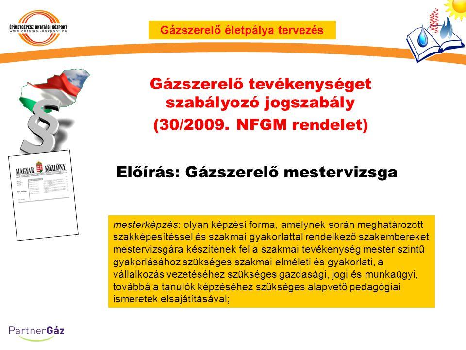 Gázszerelő tevékenységet szabályozó jogszabály (30/2009. NFGM rendelet) Gázszerelő életpálya tervezés mesterképzés: olyan képzési forma, amelynek sorá