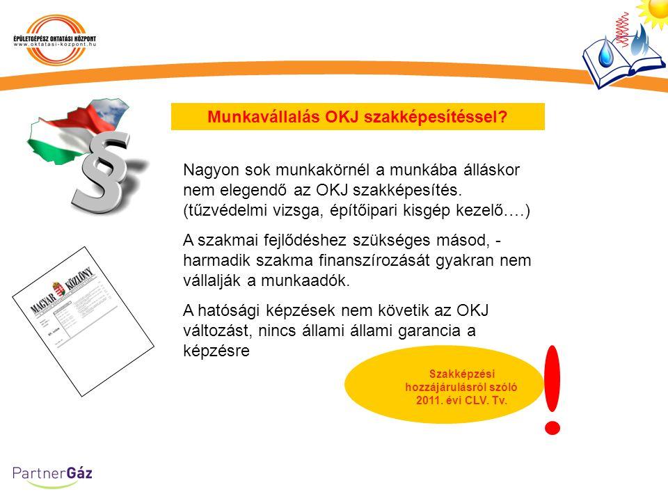Munkavállalás OKJ szakképesítéssel? Nagyon sok munkakörnél a munkába álláskor nem elegendő az OKJ szakképesítés. (tűzvédelmi vizsga, építőipari kisgép