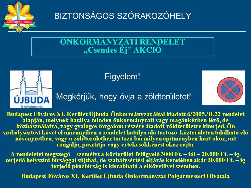 Figyelem! Megkérjük, hogy óvja a zöldterületet! Budapest Főváros XI. Kerület Újbuda Önkormányzat által kiadott 6/2005./II.22 rendelet alapján, melynek
