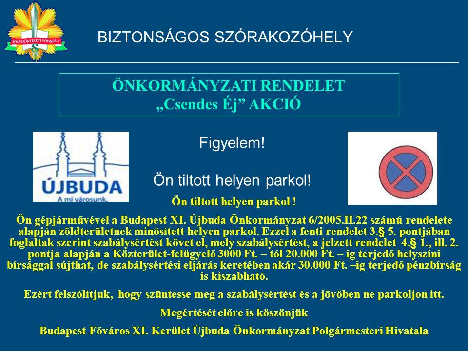 Figyelem! Ön tiltott helyen parkol! Ön tiltott helyen parkol ! Ön gépjárművével a Budapest XI. Újbuda Önkormányzat 6/2005.II.22 számú rendelete alap