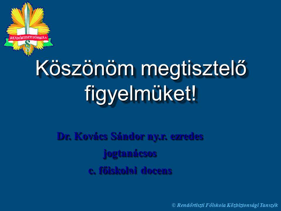 © Rendőrtiszti Főiskola Közbiztonsági Tanszék Dr. Kovács Sándor ny.r. ezredes jogtanácsos c. főiskolai docens Dr. Kovács Sándor ny.r. ezredes jogtanác