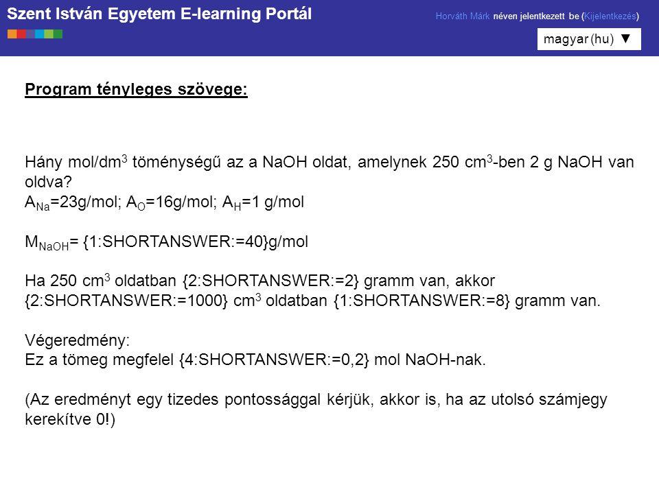 Szent István Egyetem E-learning Portál Horváth Márk néven jelentkezett be (Kijelentkezés) magyar (hu) ▼ Hány mol/dm 3 töménységű az a NaOH oldat, amelynek 250 cm 3 -ben 2 g NaOH van oldva.