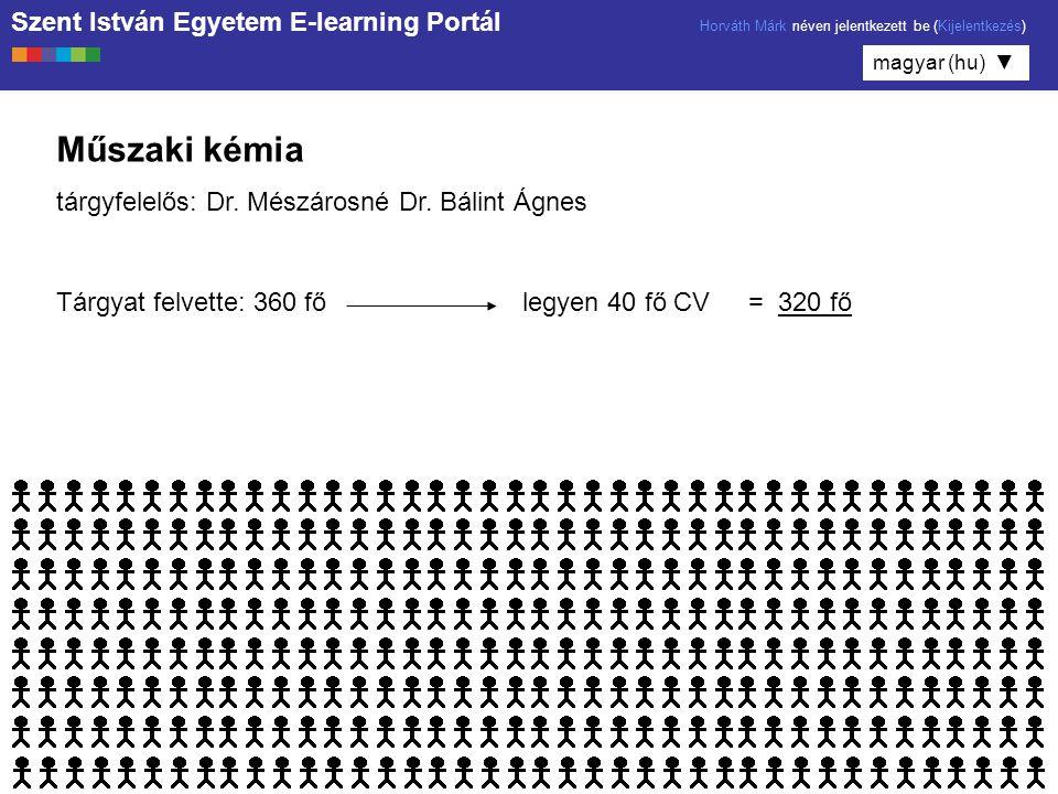 Szent István Egyetem E-learning Portál Horváth Márk néven jelentkezett be (Kijelentkezés) magyar (hu) ▼ Műszaki kémia tárgyfelelős: Dr.