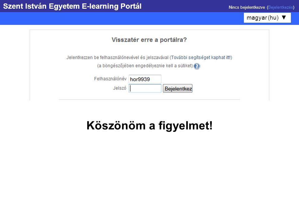 Szent István Egyetem E-learning Portál Nincs bejelentkezve (Bejelentkezés) magyar (hu) ▼ Köszönöm a figyelmet!