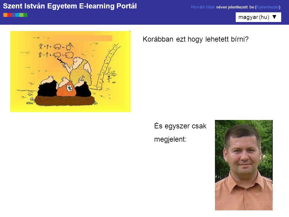Szent István Egyetem E-learning Portál Horváth Márk néven jelentkezett be (Kijelentkezés) magyar (hu) ▼ Korábban ezt hogy lehetett bírni.