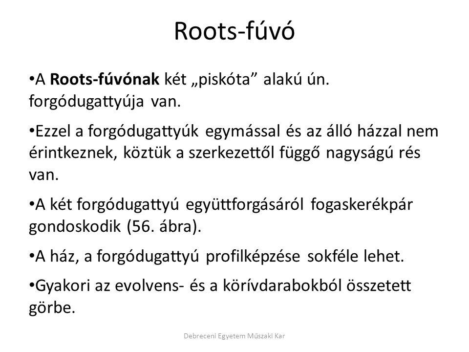 """Debreceni Egyetem Műszaki Kar A Roots-fúvónak két """"piskóta alakú ún."""