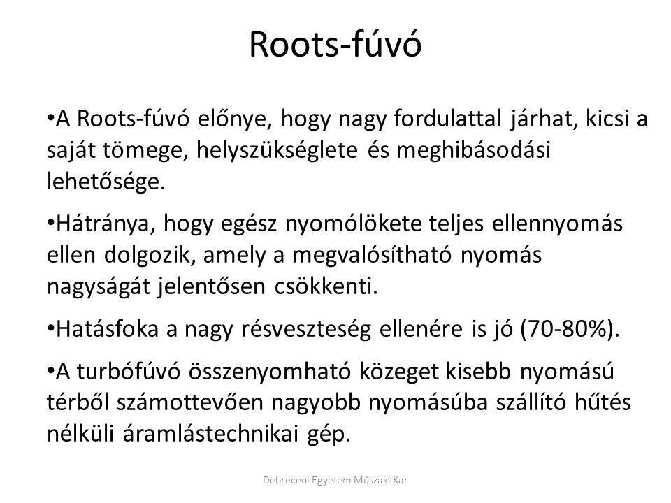 Debreceni Egyetem Műszaki Kar A Roots-fúvó előnye, hogy nagy fordulattal járhat, kicsi a saját tömege, helyszükséglete és meghibásodási lehetősége.