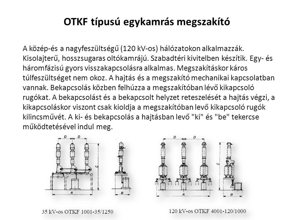 OTKF típusú egykamrás megszakító A közép-és a nagyfeszültségű (120 kV-os) hálózatokon alkalmazzák. Kisolajterű, hosszsugaras oltókamrájú. Szabadtéri k