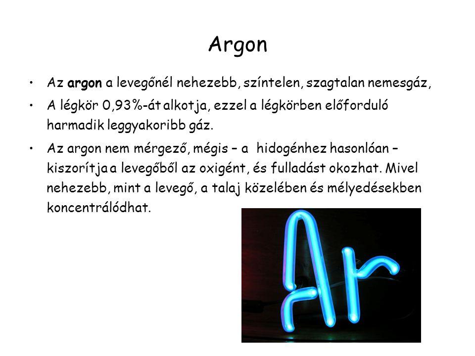 Argon Az argon a levegőnél nehezebb, színtelen, szagtalan nemesgáz, A légkör 0,93%-át alkotja, ezzel a légkörben előforduló harmadik leggyakoribb gáz.