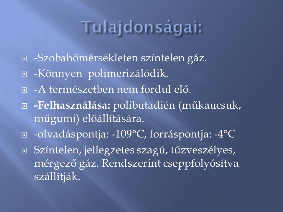  -Szobahőmérsékleten színtelen gáz.  -Könnyen polimerizálódik.  -A természetben nem fordul elő.  -Felhasználása: polibutadién (műkaucsuk, műgumi)
