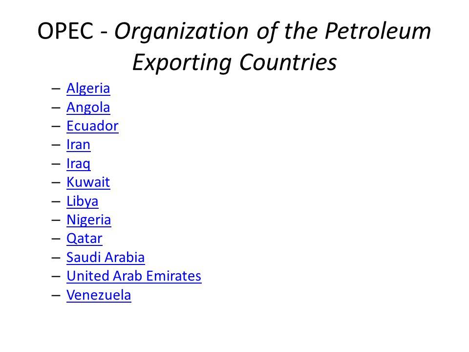 OPEC - Organization of the Petroleum Exporting Countries – Algeria Algeria – Angola Angola – Ecuador Ecuador – Iran Iran – Iraq Iraq – Kuwait Kuwait –