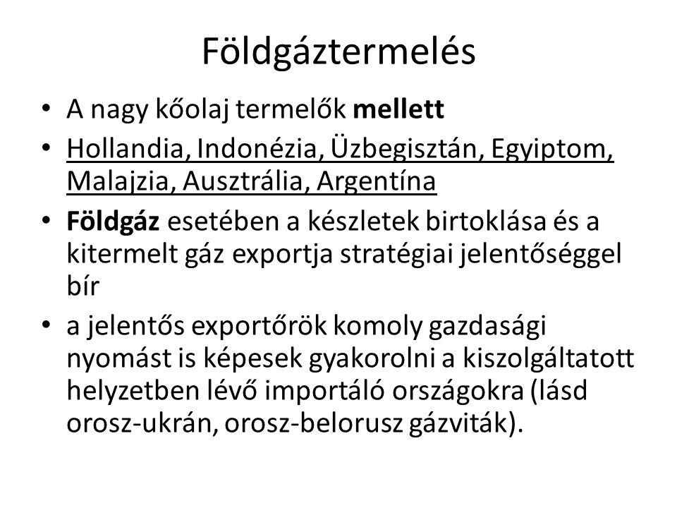 Földgáztermelés A nagy kőolaj termelők mellett Hollandia, Indonézia, Üzbegisztán, Egyiptom, Malajzia, Ausztrália, Argentína Földgáz esetében a készlet