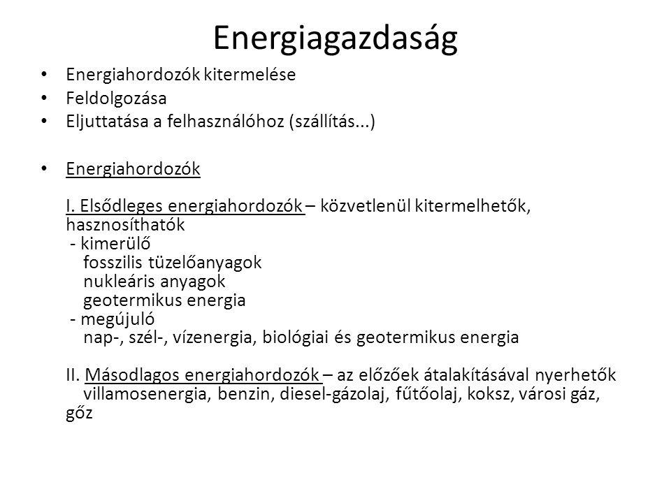 Energiagazdaság Energiahordozók kitermelése Feldolgozása Eljuttatása a felhasználóhoz (szállítás...) Energiahordozók I. Elsődleges energiahordozók – k