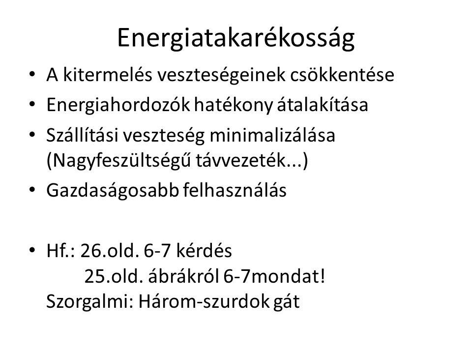 Energiatakarékosság A kitermelés veszteségeinek csökkentése Energiahordozók hatékony átalakítása Szállítási veszteség minimalizálása (Nagyfeszültségű