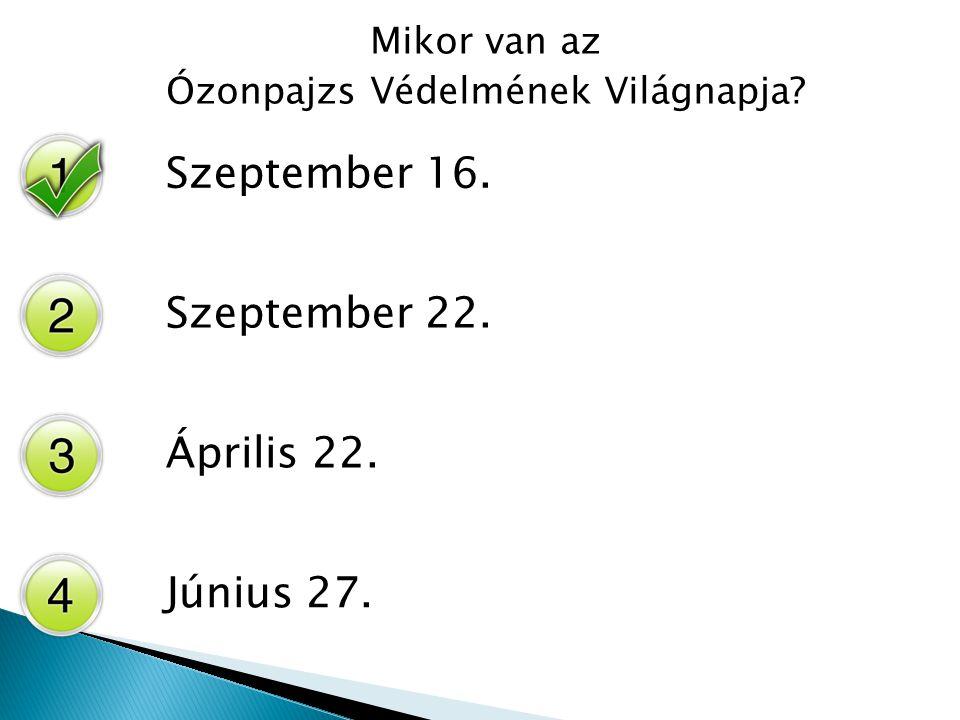 Mikor van az Ózonpajzs Védelmének Világnapja? Szeptember 16. Szeptember 22. Április 22. Június 27.