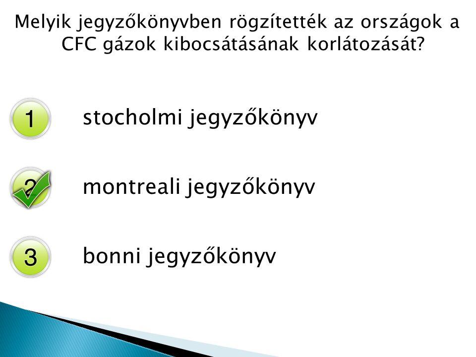 Melyik jegyzőkönyvben rögzítették az országok a CFC gázok kibocsátásának korlátozását? stocholmi jegyzőkönyv montreali jegyzőkönyv bonni jegyzőkönyv
