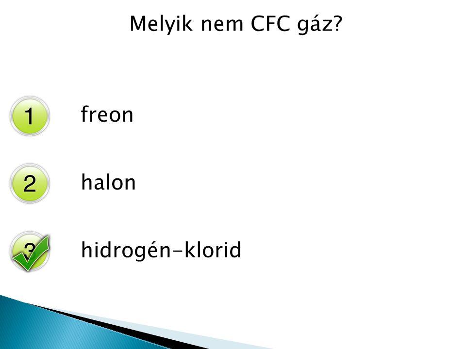Melyik nem CFC gáz? freon halon hidrogén-klorid