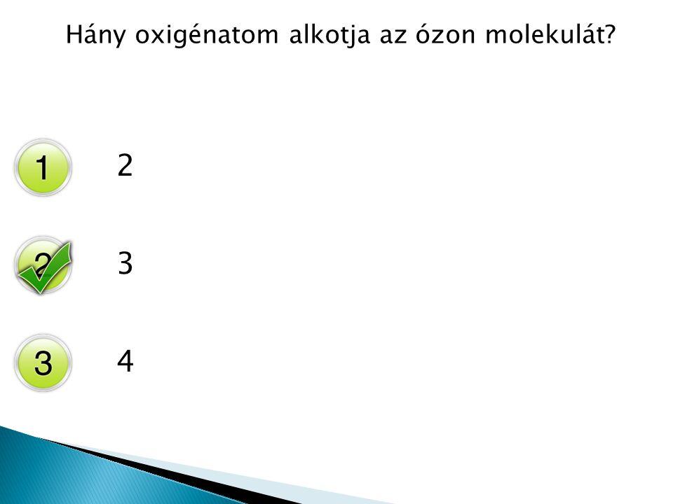 Hány oxigénatom alkotja az ózon molekulát? 2 3 4