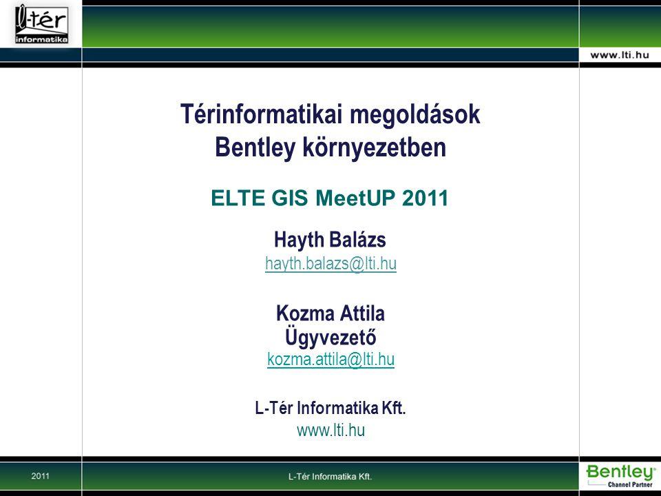 Térinformatikai megoldások Bentley környezetben ELTE GIS MeetUP 2011 Hayth Balázs hayth.balazs@lti.hu Kozma Attila Ügyvezető kozma.attila@lti.hu L-Tér Informatika Kft.