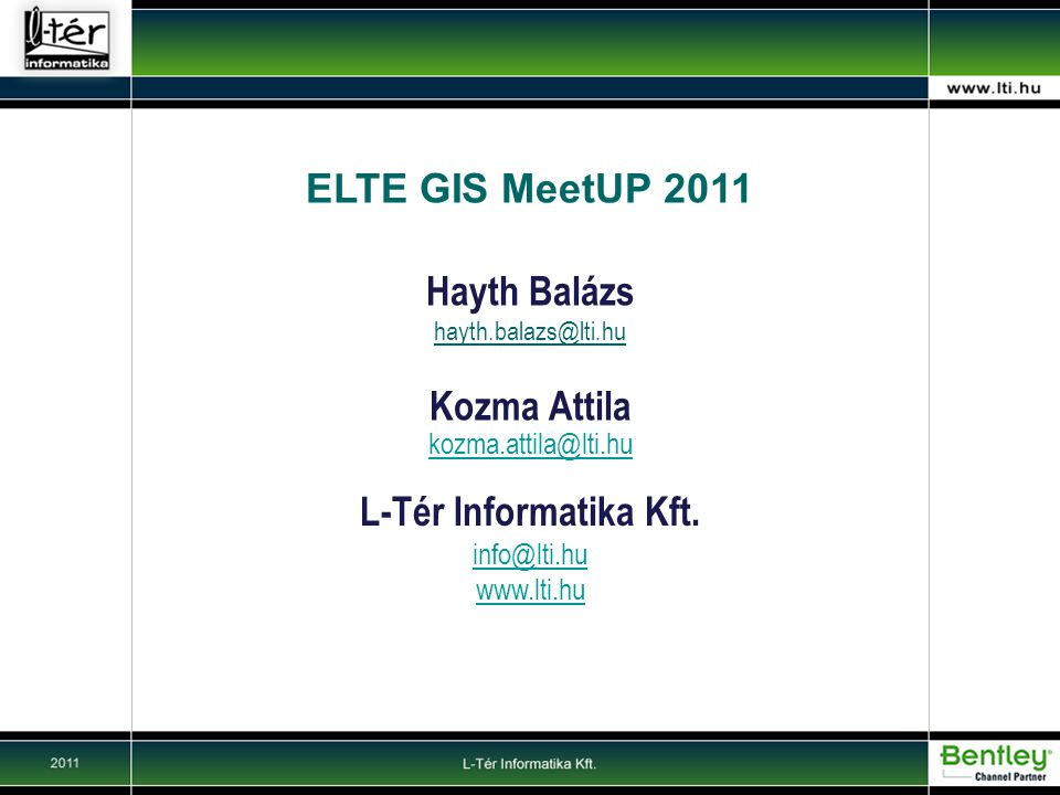 ELTE GIS MeetUP 2011 Hayth Balázs hayth.balazs@lti.hu Kozma Attila kozma.attila@lti.hu L-Tér Informatika Kft. info@lti.hu www.lti.hu