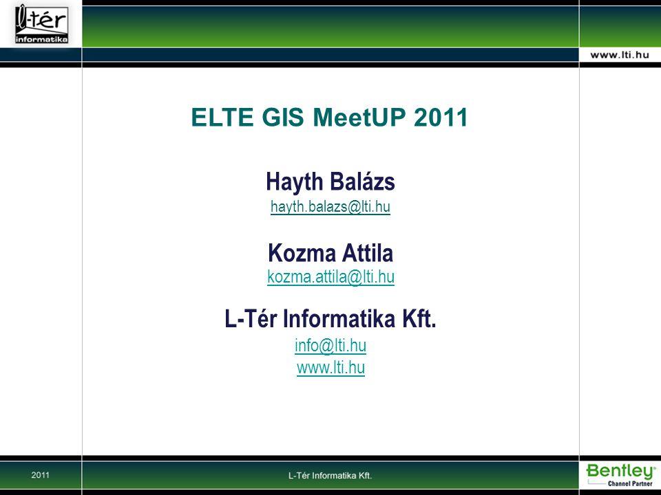 ELTE GIS MeetUP 2011 Hayth Balázs hayth.balazs@lti.hu Kozma Attila kozma.attila@lti.hu L-Tér Informatika Kft.