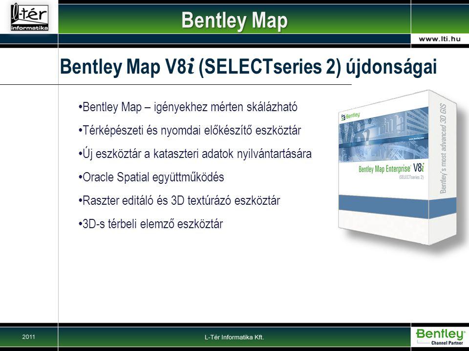 Bentley Map V8 i (SELECTseries 2) újdonságai Bentley Map – igényekhez mérten skálázható Térképészeti és nyomdai előkészítő eszköztár Új eszköztár a kataszteri adatok nyilvántartására Oracle Spatial együttműködés Raszter editáló és 3D textúrázó eszköztár 3D-s térbeli elemző eszköztár Bentley Map