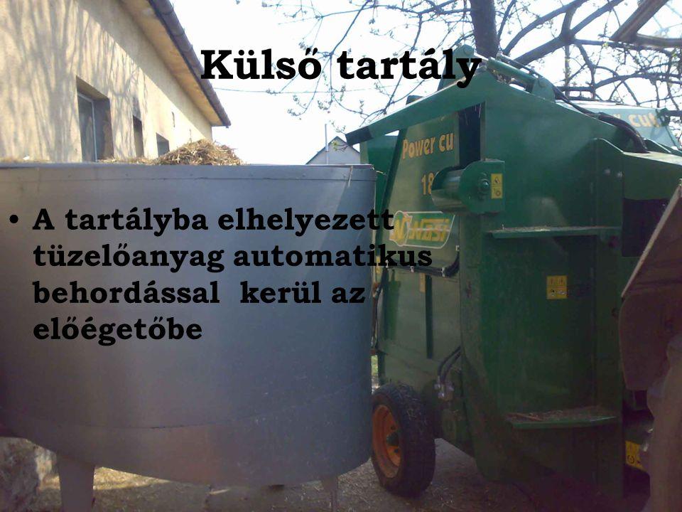 Külső tartály A tartályba elhelyezett tüzelőanyag automatikus behordással kerül az előégetőbe