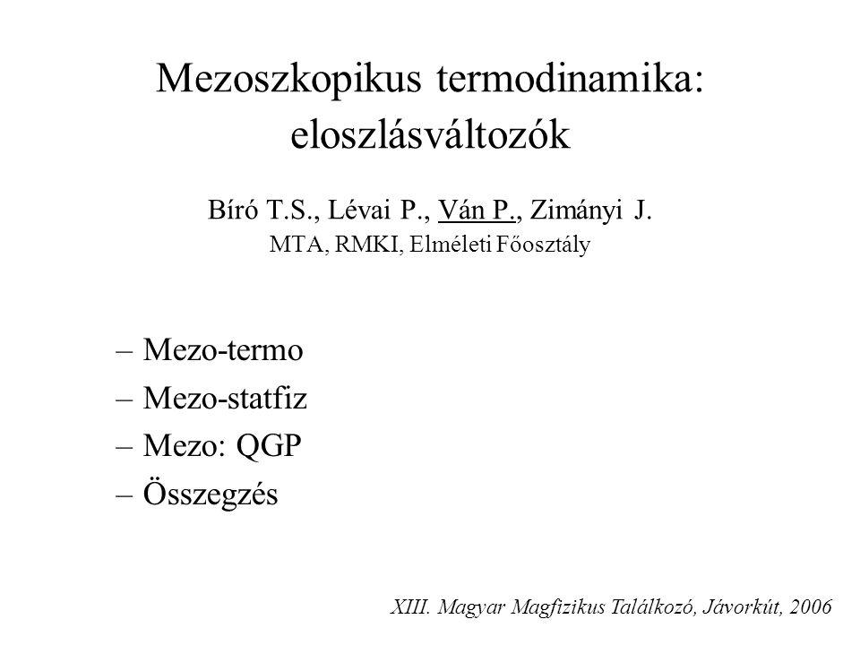 Termodinamika (?) makroszkópikus kontínuumok általános keretelmélete Termodinamika Termodinamika makroszkópikus energiaváltozások tudománya hőmérséklet tudománya Nemegyensúlyi termodinamika Megjegyzés: A mechanika reverzibilis törvényei – speciális határeset.