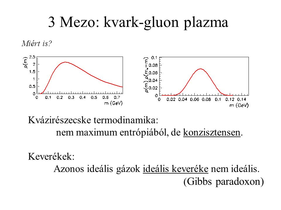 3 Mezo: kvark-gluon plazma Miért is.