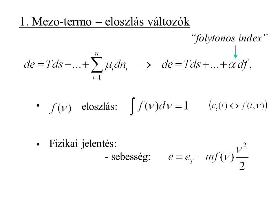1. Mezo-termo – eloszlás változók folytonos index eloszlás: Fizikai jelentés: - sebesség:
