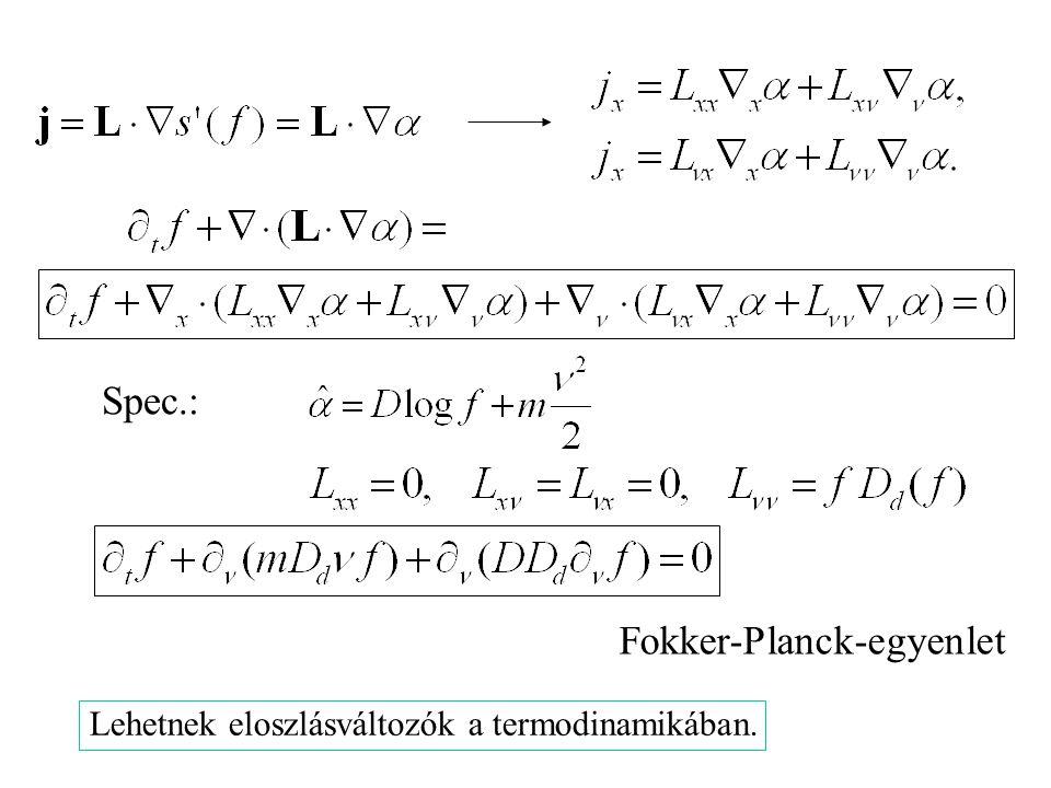 Spec.: Fokker-Planck-egyenlet Lehetnek eloszlásváltozók a termodinamikában.