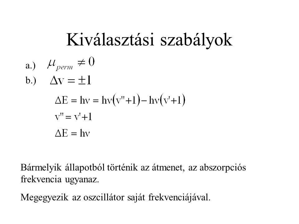 Kiválasztási szabályok a.) b.) Bármelyik állapotból történik az átmenet, az abszorpciós frekvencia ugyanaz. Megegyezik az oszcillátor saját frekvenciá