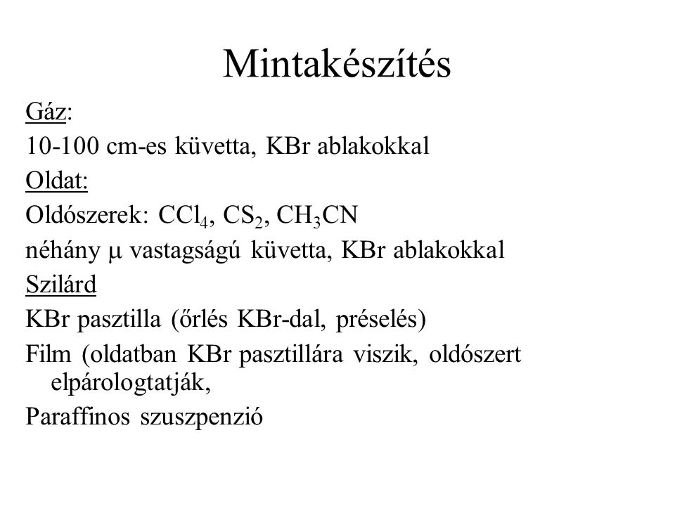 Mintakészítés Gáz: 10-100 cm-es küvetta, KBr ablakokkal Oldat: Oldószerek: CCl 4, CS 2, CH 3 CN néhány  vastagságú küvetta, KBr ablakokkal Szilárd KB