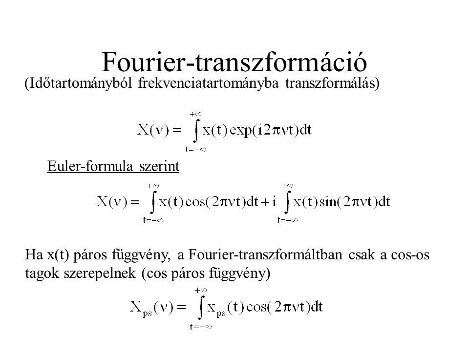 Fourier-transzformáció (Időtartományból frekvenciatartományba transzformálás) Euler-formula szerint Ha x(t) páros függvény, a Fourier-transzformáltban