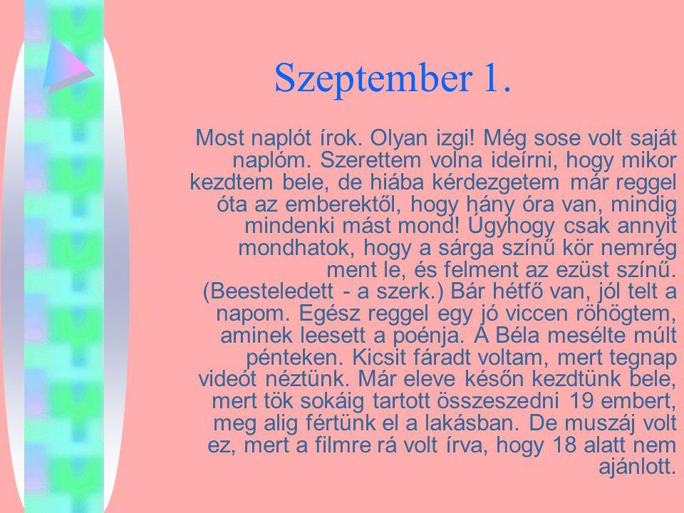 Szeptember 1. Most naplót írok. Olyan izgi! Még sose volt saját naplóm. Szerettem volna ideírni, hogy mikor kezdtem bele, de hiába kérdezgetem már reg