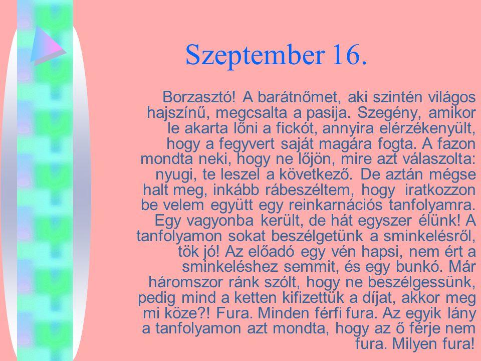 Szeptember 16. Borzasztó! A barátnőmet, aki szintén világos hajszínű, megcsalta a pasija. Szegény, amikor le akarta lőni a fickót, annyira elérzékenyü