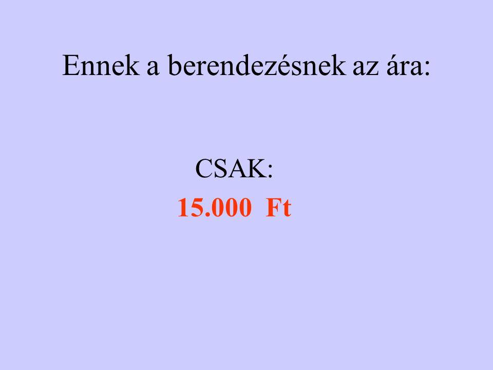 Ennek a berendezésnek az ára: CSAK: 15.000 Ft