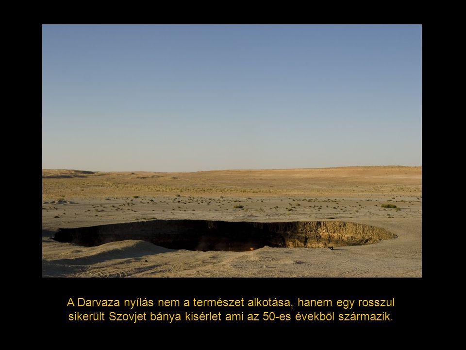 1971-ben egy fúrás által a föld beszakadt, egy hatalmas luk keletkezett, ahonnan oriási mennyiségü földgáz szivárog.