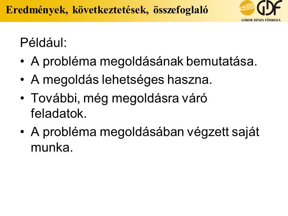 Eredmények, következtetések, összefoglaló Például: A probléma megoldásának bemutatása.