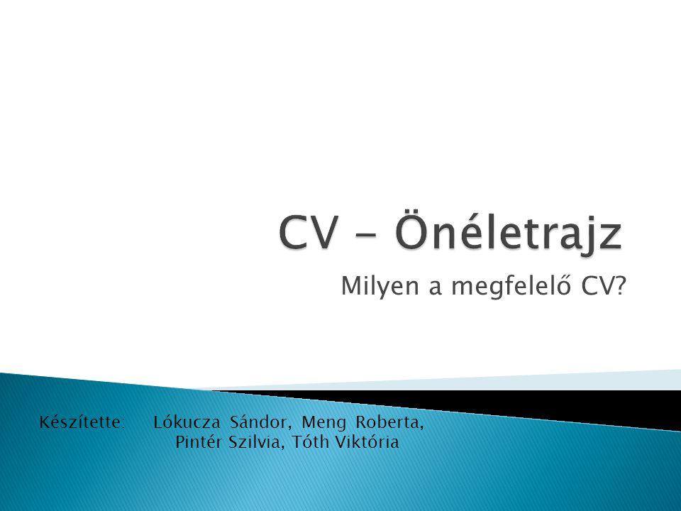 Milyen a megfelelő CV? Készítette: Lókucza Sándor, Meng Roberta, Pintér Szilvia, Tóth Viktória