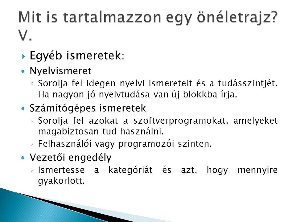  Egyéb ismeretek : Nyelvismeret ◦ Sorolja fel idegen nyelvi ismereteit és a tudásszintjét. Ha nagyon jó nyelvtudása van új blokkba írja. Számítógépes