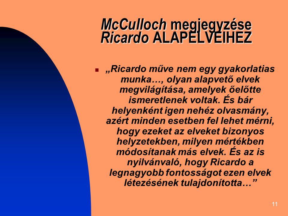 """11 McCulloch megjegyzése Ricardo ALAPELVEIHEZ """"Ricardo műve nem egy gyakorlatias munka…, olyan alapvető elvek megvilágítása, amelyek őelőtte ismeretlenek voltak."""