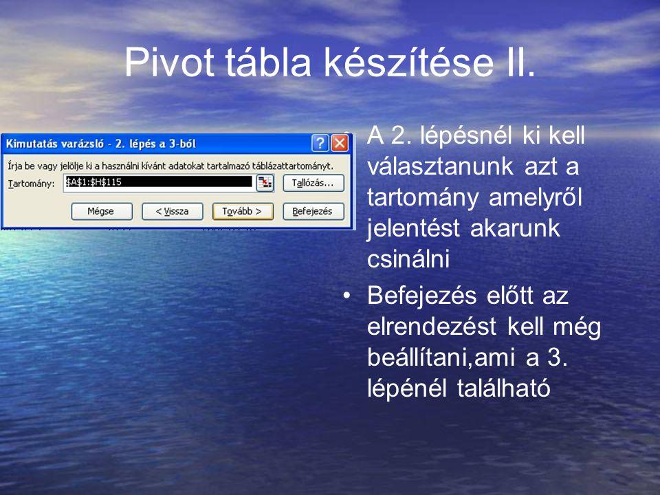 Pivot tábla készítése II. A 2. lépésnél ki kell választanunk azt a tartomány amelyről jelentést akarunk csinálni Befejezés előtt az elrendezést kell m